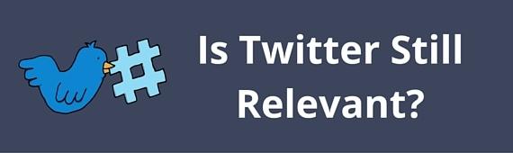 Is Twitter Still A Relevant Social Media Network?
